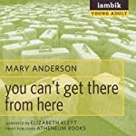 You Can't Get There from Here | Mary Anderson