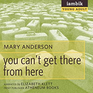 You Can't Get There from Here | [Mary Anderson]