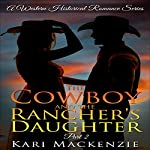 The Cowboy and the Rancher's Daughter, Part 2: A Western Historical Romance Series | Kari Mackenzie