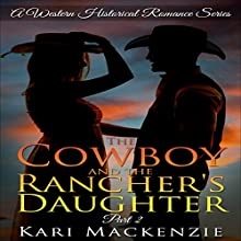 The Cowboy and the Rancher's Daughter, Part 2: A Western Historical Romance Series (       UNABRIDGED) by Kari Mackenzie Narrated by Ferdie Luthy