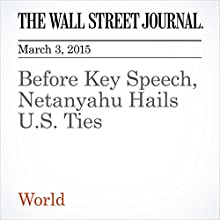 Before Key Speech, Netanyahu Hails U.S. Ties (       UNABRIDGED) by Carol E. Lee, Jay Solomon Narrated by Ken Borgers