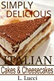 Simply Delicious Italian Cakes & Cheesecake Recipes - (Delicious Collection of Italian Cakes and Cheescake Recipes)