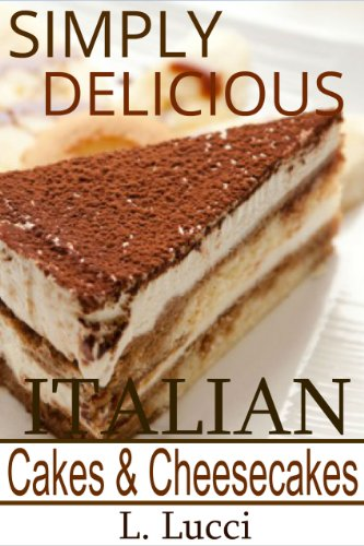 Free Kindle Book : Simply Delicious Italian Cakes & Cheesecake Recipes - (Delicious Collection of Italian Cakes and Cheescake Recipes)