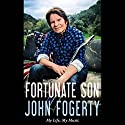 Fortunate Son: My Life, My Music (       UNABRIDGED) by John Fogerty Narrated by John Fogerty