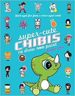 Super-Cute Chibis to Draw and Paint: Giant-sized Fun from a Micro