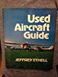 Used Aircraft Guide. (0684160676) by ETHELL, Jeffrey.