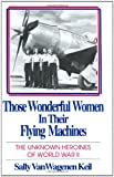 img - for Those Wonderful Women in Their Flying Machines: The Unknown Heroines of World War Two book / textbook / text book