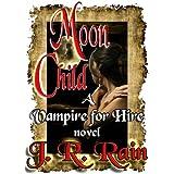 Moon Child (Vampire for Hire Book 4) ~ J.R. Rain