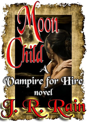 Moon Child (Vampire for Hire #4) by J.R. Rain
