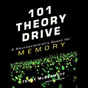 101 Theory Drive: A Neuroscientist's Quest for Memory | [Terry McDermott]
