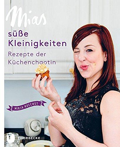 Mias süße Kleinigkeiten - Die besten Rezepte der Küchenchaotin