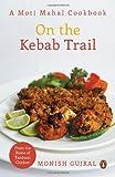 On the Kebab Trail: A Moti Mahal Cookboo...