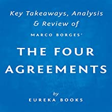 The Four Agreements by Don Miguel Ruiz (A Toltec Wisdom Book): A Practical Guide to Personal Freedom: Key Takeaways, Analysis & Review (       UNABRIDGED) by Eureka Books Narrated by Michael Pauley