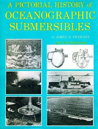 A Pictorial History of Oceanographic Submersibles,, James B. Sweeney