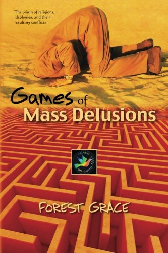 Games Of Mass Delusions: The origin of religions, ideologies, and their resulting conflicts