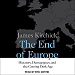 The End of Europe: Dictators, Demagogues, and the Coming Dark Age | James Kirchick