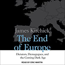 The End of Europe: Dictators, Demagogues, and the Coming Dark Age | Livre audio Auteur(s) : James Kirchick Narrateur(s) : Eric Martin