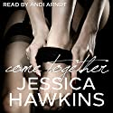 Come Together: The Cityscape Series, Book 3 Audiobook by Jessica Hawkins Narrated by Andi Arndt