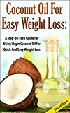 Coconut Oil for Easy Weight Loss 3rd Edition:  A Step by Step Guide for Using Virgin Coconut Oil for Quick and Easy Weight Loss (Coconut Oil & Weight Loss, ... & Beauty, Coconut Oil & Nutrition, Cures)