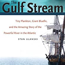 The Gulf Stream: Tiny Plankton, Giant Bluefin, and the Amazing Story of the Powerful River in the Atlantic Audiobook by Stan Ulanski Narrated by Ray Grover