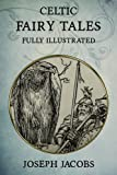 Celtic Fairy Tales: Fully Illustrated