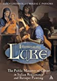 img - for Illuminating Luke: Public Ministry of Christ in Italian Renaissance and Baroque Painting by Heidi J. Hornik (2005-10-01) book / textbook / text book