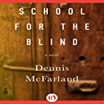 School for the Blind: A Novel | Dennis McFarland