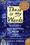 These is my Words: The Diary of Sarah Agnes Prine, 1881-1901 by Nancy E. Turner, Nancy Turner cover image