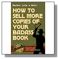 Market Like a Mofo: How to Sell More Copies of Your Badass Book (Badass Writing 4)