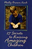 27 Secrets to Raising Amazing Children [Paperback]