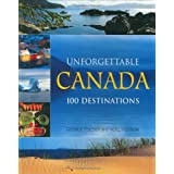Unforgettable Canada: 100 Destinationsby George Fischer