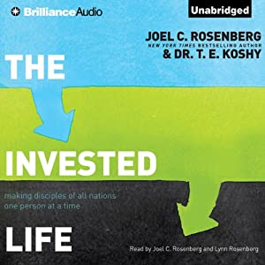 The Invested Life: Making Disciples of All Nations One Person at a Time | [Joel C. Rosenberg, T. E. Koshy]
