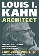 Louis I. KahnArchitect: Remembering the Man and Those Who Surrounded Him