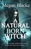 A Natural Born Witch: The Natural Born Chronicles - Witch