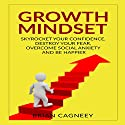 Growth Mindset: Skyrocket Your Confidence, Destroy Your Fear, Overcome Social Anxiety, and Be Happier Audiobook by Brian Cagneey Narrated by Nathan W Wood