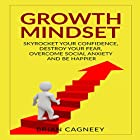 Growth Mindset: Skyrocket Your Confidence, Destroy Your Fear, Overcome Social Anxiety, and Be Happier Hörbuch von Brian Cagneey Gesprochen von: Nathan W Wood