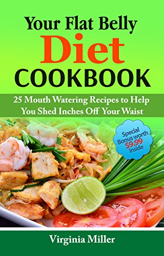 Your Flat Belly Diet Cookbook: 25 Mouth Watering Recipes to Help You Shed Inches Off Your Waist by Virginia Miller