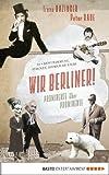 Wir Berliner!: Prominente �ber Prominente. 33 x Bewunderung, Staunen, heimliche Liebe