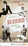 img - for Wir Berliner!: Prominente  ber Prominente. 33 x Bewunderung, Staunen, heimliche Liebe (German Edition) book / textbook / text book