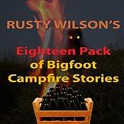 Rusty Wilson's Eighteen Pack of Bigfoot Campfire Stories | [Rusty Wilson]