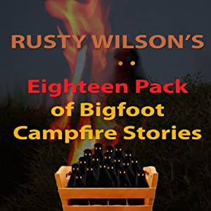 Rusty Wilson's Eighteen Pack of Bigfoot Campfire Stories Audiobook