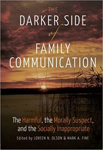 The Darker Side of Family Communication: The Harmful, the Morally Suspect, and the Socially Inappropriate