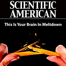 Scientific American: This is Your Brain in Meltdown (       UNABRIDGED) by Julian Dibbell Narrated by Mark Moran