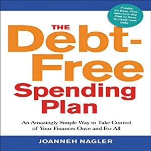 The Debt-Free Spending Plan: An Amazingly Simple Way to Take Control of Your Finances Once and For All | [JoAnneh Nagler]