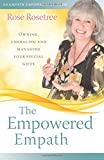 The Empowered Empath: Owning, Embracing, and Managing Your Special Gifts (Empath Empowerment® Book)