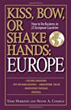 img - for Kiss, Bow, Or Shake Hands Europe: How to Do Business in 25 European Countries book / textbook / text book