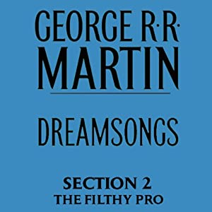 Dreamsongs, Section 2: The Filthy Pro, from Dreamsongs (Unabridged Selections) | [George R. R. Martin]