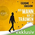 Der Mann, der zu träumen wagte Audiobook by Graeme Simsion Narrated by Johannes Steck