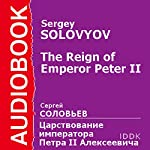 The Reign of Emperor Peter II [Russian Edition] | Sergey Solovyov