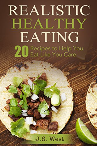 Eat Like You Give a f: Realistic Healthy Eating 20 Recipes to Help You Eat Like You Care by J.S. West